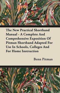 The New Practical Shorthand Manual  A Complete And Comprehensive Exposition Of Pitman Shorthand Adapted For Use In Schools Colleges And For Home Ins  Benn Pitman