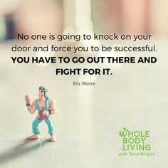 Go Out & Fight For It! - wholebodyliving.c... -Whole Body Living-#Dreams, #FightForIt, #GetIt, #GoOut, #Goals, #Inspiring, #Motivating, #Quote, #Success