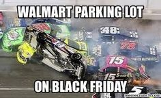 I won't even enter wall mart after on a normal day. In Fresno Ca people camp out in there all day long. Funny Shit, Funny Jokes, Hilarious, Funny Stuff, Memes Humor, Car Humor, Nascar Memes, Sports Memes, Nascar Crash
