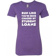 Run Like You're Being Chased By Student Loans Shirt - Running Shirt - Funny Gym Shirt - Running Clothes