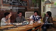 Diskusi Nirfaedah #2 Part 2 - Perkembangan Fotografi Pada Era Media Sosial