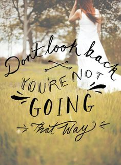 Don't look back. You're not going that way.