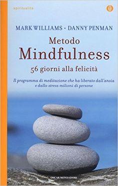 """Una serie di pratiche semplici per rompere il circolo vizioso dello stress, con la terapia cognitiva basata sulla pratica di consapevolezza o """"mindfulness"""", sviluppata dal professor Mark Williams dell'Università di Oxford insieme ad altri colleghi"""