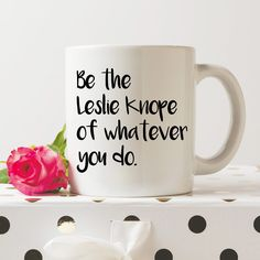 """Be the Leslie Knope of whatever you do 
