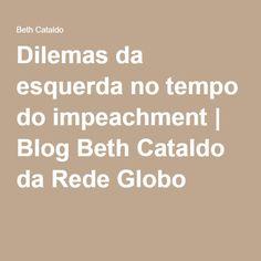 Dilemas da esquerda no tempo do impeachment   Blog Beth Cataldo da Rede Globo
