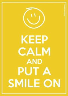 Keep Calm and Put a Smile On