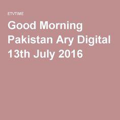 Good Morning Pakistan Ary Digital 13th July 2016