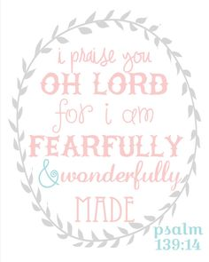I praise you oh Lord for I am fearfully and wonderfully made. Psalm 139:14 Girl Nursery Scripture