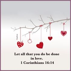 """1 Cor. 16:14 Christian Bible scripture verse. Faith spiritual inspiration. """"Let all that you do be done in love."""" - hanging hearts"""