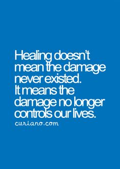 Healing doesn't mean the damage never existed. It means the damage no longer controls our lives. Great Quotes, Me Quotes, Motivational Quotes, Inspirational Quotes, Affirmations, Life Quotes To Live By, Live Life, Come Undone, It Goes On