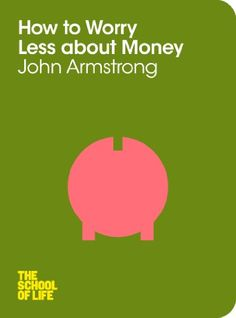 How to Worry Less About Money (School of Life) - Kindle edition