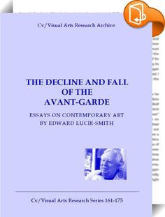 The Decline and Fall of the Avant-Garde    ::  This selection of recent essays turns, often it seems obsessively, on quite a small number of topics. One is the idea of an avant-garde - or, should one say, of 'avant-gardism' - now so central to any discussion of the contemporary visual arts.  Another, linked to this, is the way in which avant-garde art, always instinctively perceived as something innovative and rebellious, has in fact become the official art of our time, supported by st...