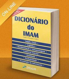"""A IMAM Editora - tradicional publicadora de livros sobre logística, movimentação, armazenagem e Supply chain – lança a inovadora versão on-line de seu """"Dicionário do IMAM"""" que conta com mais de 5.700 verbetes."""