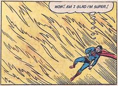"""Wow! Am I glad I'm super!"""