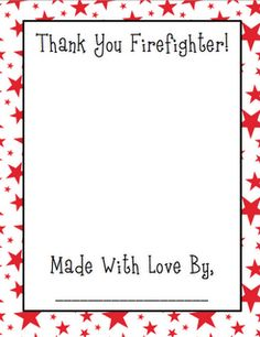 Thank a Firefighter...  Thse are cute Firefighter Thank You printables, but I really like the Thank You B's teacher sent home to hubby after he talked to their Kindergarten class.  There was a picture with the kids in their plastic firefighter helmets & they all signed their names.  :)