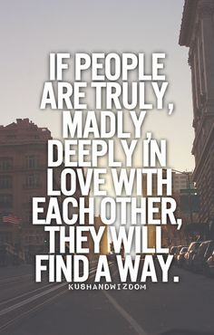 If people are truly, madly, deeply in love with each other, they will find a…