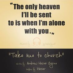 """""""…the only heaven I'll be sent to is when I'm alone with you…"""""""