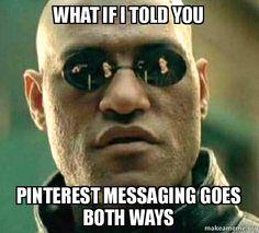 What if I told you Pinterest messaging goes both ways - Matrix Morpheus