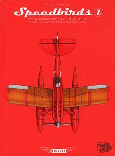 Speedbirds. Tome 1, Schneider Trophy 1913-1931 et autres avions de course d'avant-guerre - Laurent Negroni