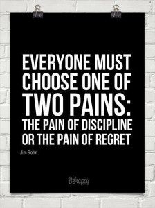 everyone-must-choose-one-of-two-pains-the-pain-of-discipline-or-the-pain-of-regret