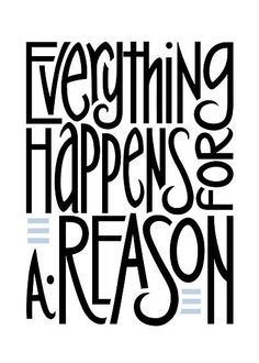 This may as well be my family quote. Anytime something happens, this is what we all tell each other :)