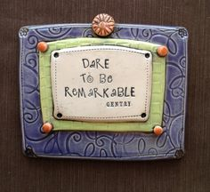 "$34.00 Ceramic Wall Plaque ""Dare to be Remarkable"" Gentry © Malena Bisanti-Wall Studio"