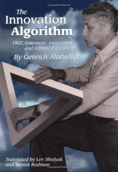 The Innovation Algorithm:TRIZ, systematic innovation and technical creativity Magnum Opus, Problem Solving, Inventions, Theory, The Twenties, Innovation, Insight, Creativity, Thoughts