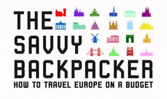 The Complete Guide To Backpacking Through Europe. The Most Complete Source for Budget Travel in Europe — Perfect For Students and Anyone On a Budget.