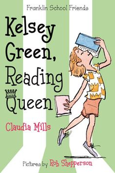Children's Book Committee July 2013 Pick: KELSEY GREEN: READING QUEEN by Claudia Mills, pictures by Rob Shepperson (Ferguson/Farrar, 2013)