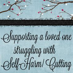 LDS guide to supporting a loved one struggling with self-harm/ cutting. #cutting #SelfHarm