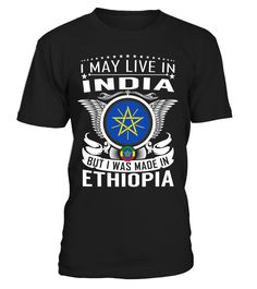 I May Live in India But I Was Made in Ethiopia Country T-Shirt V2 #EthiopiaShirts