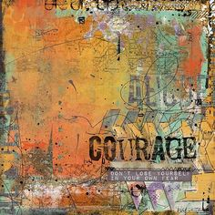It Takes Courage Mixed Media Papers It Takes Courage Elements It Takes Courage Overlays All by Captivated Visions