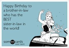 Happy Birthday to a brother-in-law who has the BEST sister-in-law in the world!