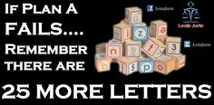 If Plan A Fails, There are 25 more letters .. ;)