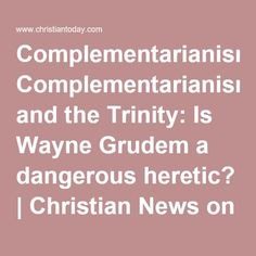 Complementarianism and the Trinity: Is Wayne Grudem a dangerous heretic? | Christian News on Christian Today