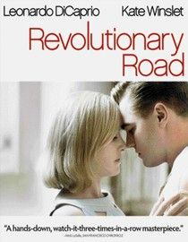 Revolutionary Road...ok, had to watch it a few times..great movie!