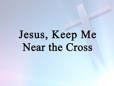 Jesus, Keep Me Near the Cross (Hymn Charts with Lyrics, Contemporary) Cross Quotes, Bible Quotes, Children's Bible, Gospel Music, Music Lyrics, Childrens Bible Songs, Hymns Of Praise, Contemporary Christian Music, Prayer Service