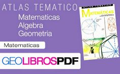 Atlas tematico de Matematicas Algebra y Geometria  http://geolibrospdf.blogspot.com.ar/2015/05/atlas-tematico-de-matematicas-algebra-y.html