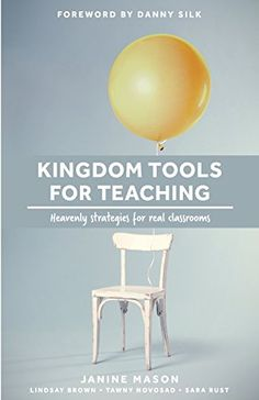 Kingdom Tools for Teaching: Heavenly strategies for real classrooms (Kingdom in the Classroom) (Volume 1) Bethel Church Redding