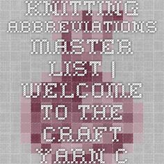 Knitting Abbreviations Master List   Welcome to the Craft Yarn Council