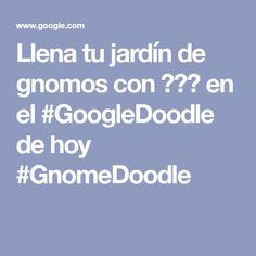 Llena tu jardín de gnomos con 🌼🌼🌼 en el #GoogleDoodle de hoy #GnomeDoodle