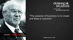 """The purpose of business is to create and keep a customer.""Peter  f .Drucker #business #entrepreneur #fortune #leadership #CEO #doleepstudios #achievement #greatideas #quote #vision #foresight #success #quality #motivation #inspiration #inspirationalquote"