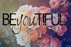 Be-you-ti-ful. It's the best kinda beautiful around!