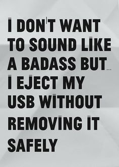I don't want to sound like a badass…