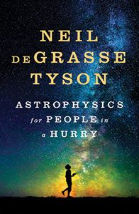Astrophysics For People In A Hurry  by Neil deGrasse Tyson  Published: 5/2/2017 by W.W. Norton & Company  ISBN:   9780393609394