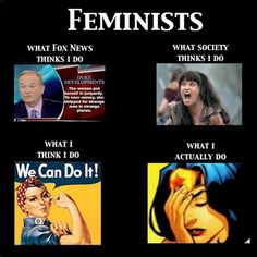 Feminists: What I and everyone else thinks I do....