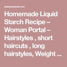 Homemade Liquid Starch Recipe – Woman Portal – Hairstyles , short haircuts , long hairstyles, Weight Loss tips