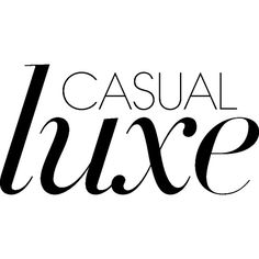 Casual Luxe text ❤ liked on Polyvore