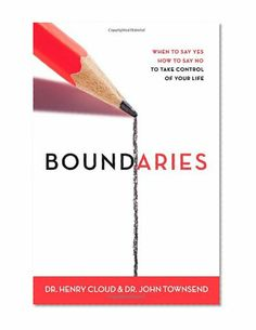 Boundaries: When to Say Yes, How to Say No to Take Control of Your Life/Henry Cloud, John Townsend
