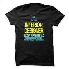 I am an INTERIOR DESIGNER - #green shirt #embellished sweatshirt. MORE INFO => https://www.sunfrog.com/LifeStyle/I-am-an-INTERIOR-DESIGNER-28566506-Guys.html?68278
